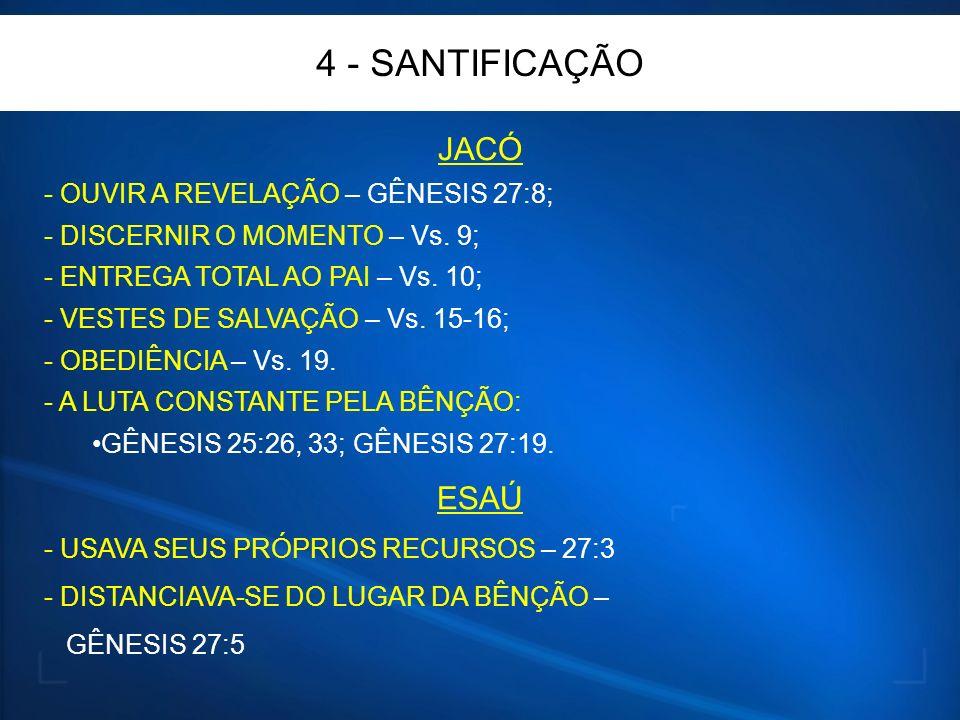 4 - SANTIFICAÇÃO JACÓ - OUVIR A REVELAÇÃO – GÊNESIS 27:8; - DISCERNIR O MOMENTO – Vs.