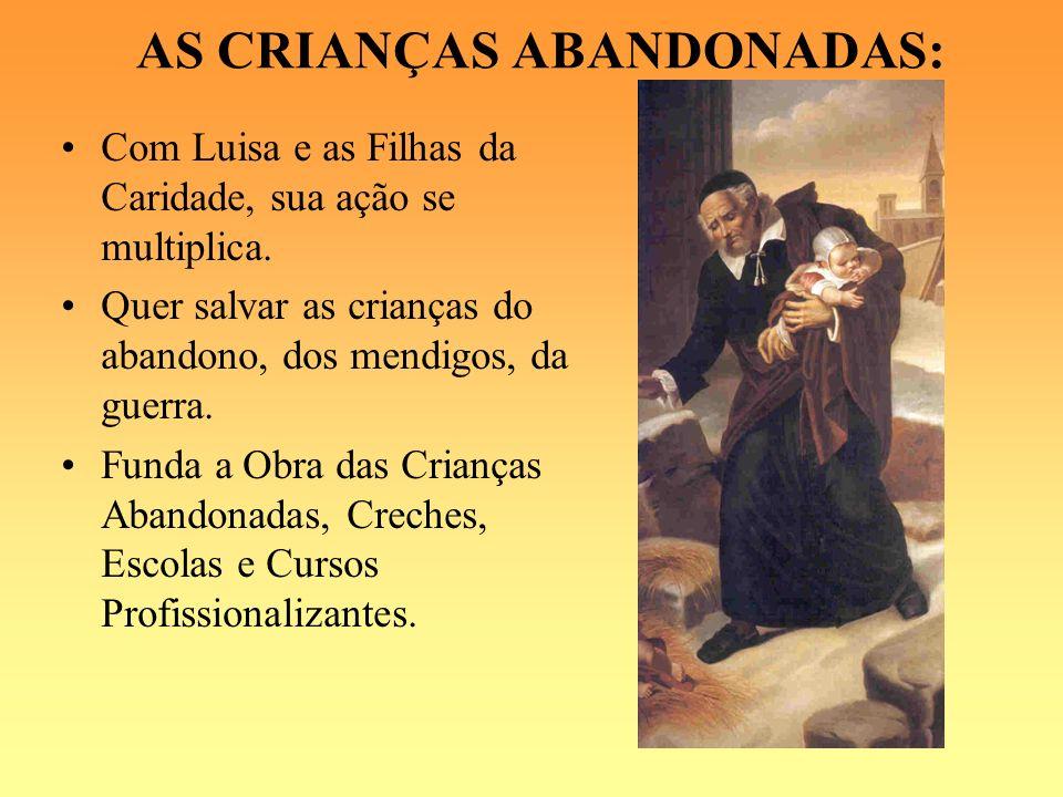 AS CRIANÇAS ABANDONADAS: Com Luisa e as Filhas da Caridade, sua ação se multiplica. Quer salvar as crianças do abandono, dos mendigos, da guerra. Fund
