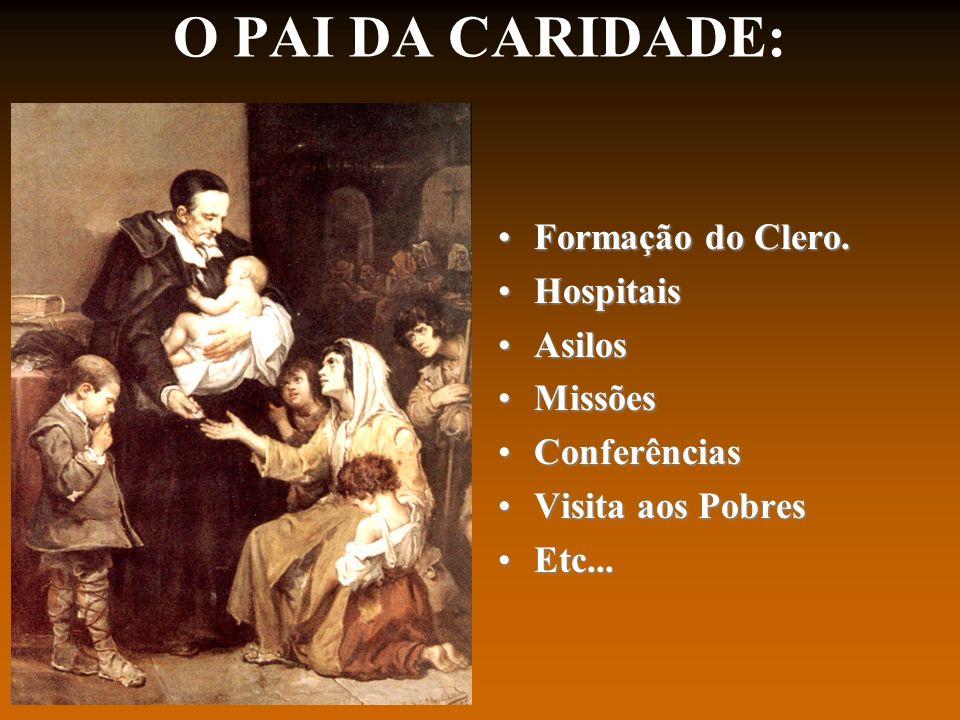 O PAI DA CARIDADE: Formação do Clero.Formação do Clero. HospitaisHospitais AsilosAsilos MissõesMissões ConferênciasConferências Visita aos PobresVisit