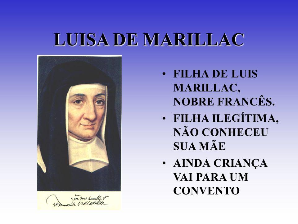 FILHA DE LUIS MARILLAC, NOBRE FRANCÊS. FILHA ILEGÍTIMA, NÃO CONHECEU SUA MÃE AINDA CRIANÇA VAI PARA UM CONVENTO LUISA DE MARILLAC