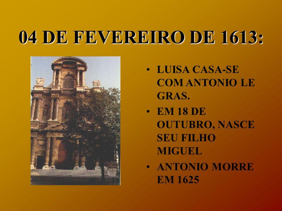 04 DE FEVEREIRO DE 1613: LUISA CASA-SE COM ANTONIO LE GRAS. EM 18 DE OUTUBRO, NASCE SEU FILHO MIGUEL ANTONIO MORRE EM 1625