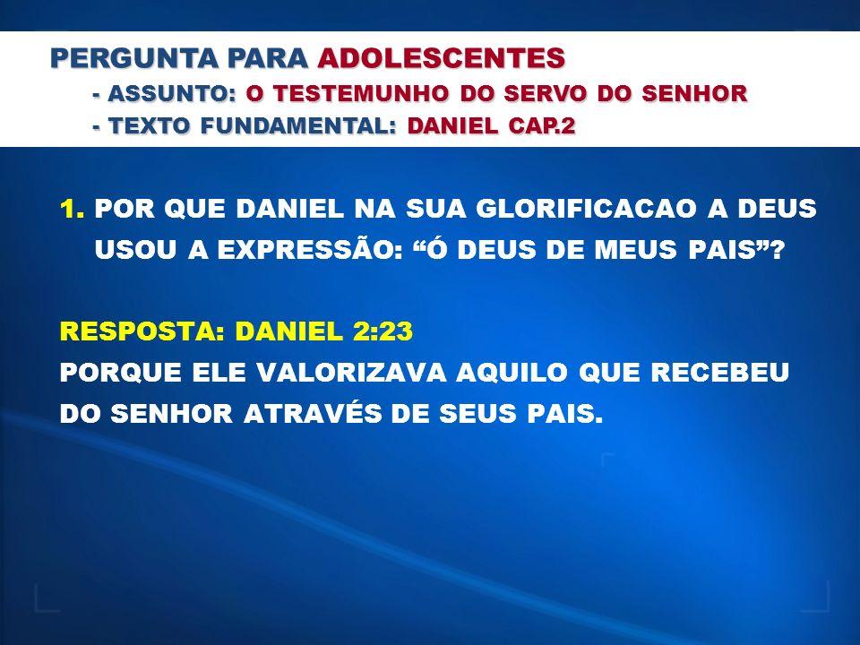 1. POR QUE DANIEL NA SUA GLORIFICACAO A DEUS USOU A EXPRESSÃO: Ó DEUS DE MEUS PAIS? RESPOSTA: DANIEL 2:23 PORQUE ELE VALORIZAVA AQUILO QUE RECEBEU DO