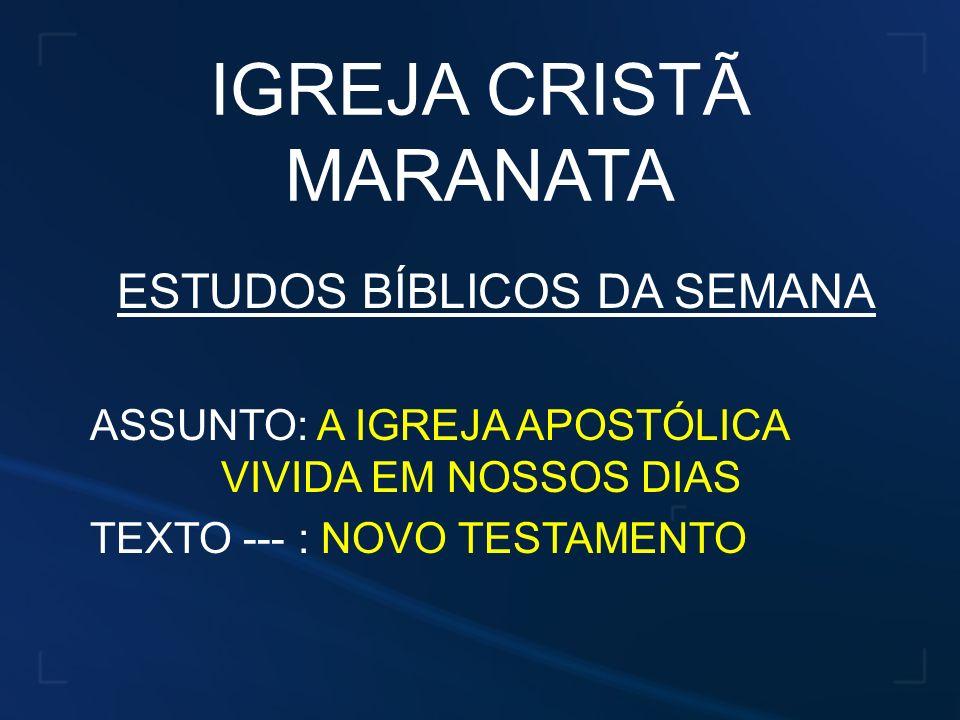 IGREJA CRISTÃ MARANATA ESTUDOS BÍBLICOS DA SEMANA ASSUNTO: A IGREJA APOSTÓLICA VIVIDA EM NOSSOS DIAS TEXTO --- : NOVO TESTAMENTO