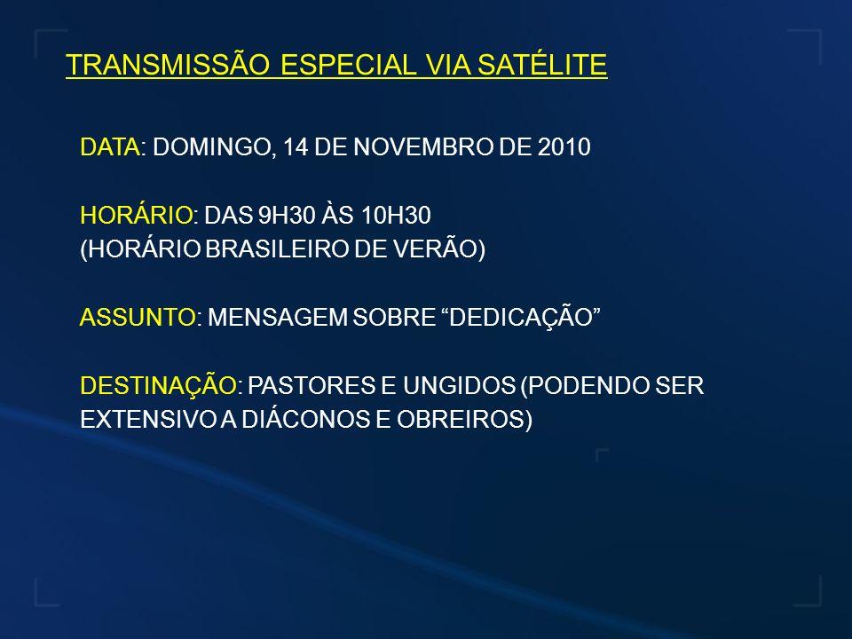 DATA: DOMINGO, 14 DE NOVEMBRO DE 2010 HORÁRIO: DAS 9H30 ÀS 10H30 (HORÁRIO BRASILEIRO DE VERÃO) ASSUNTO: MENSAGEM SOBRE DEDICAÇÃO DESTINAÇÃO: PASTORES