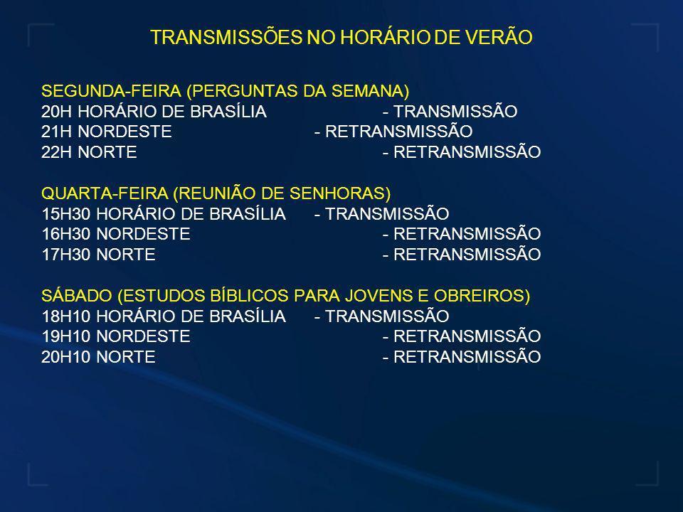 TRANSMISSÕES NO HORÁRIO DE VERÃO DOMINGO (ESCOLA BÍBLICA DOMINICAL) 10H40 HORÁRIO DE BRASÍLIA- TRANSMISSÃO 10H40 HORÁRIO DE BRASÍLIA- NORDESTE 12H40 NORTE - RETRANSMISSÃO OBS.: A ESCOLA BÍBLICA DOMINICAL NA REGIÃO NORDESTE INICIARÁ ÀS 09H30, HORÁRIO LOCAL, PARA RECEBER A TRANSMISSÃO.