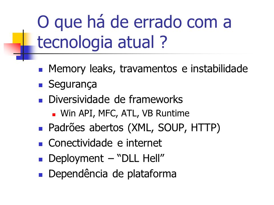 Componentes do NET Common Language Runtime – CLR Garbage colector – GC Just in Time Compiler – JIT Framework Class library – FCL Biblioteca de classes