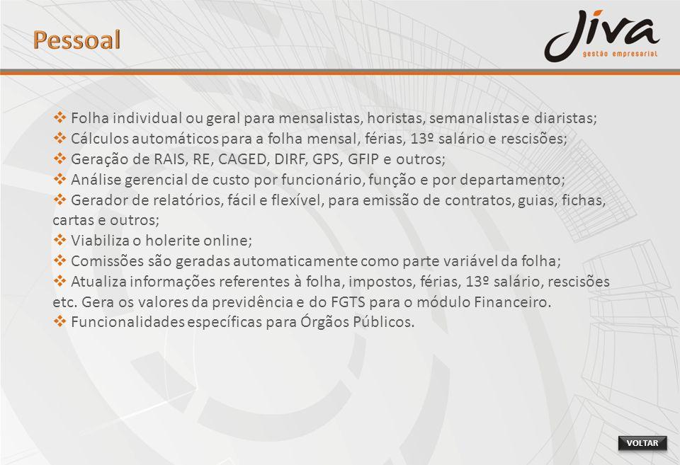 Folha individual ou geral para mensalistas, horistas, semanalistas e diaristas; Cálculos automáticos para a folha mensal, férias, 13º salário e rescis