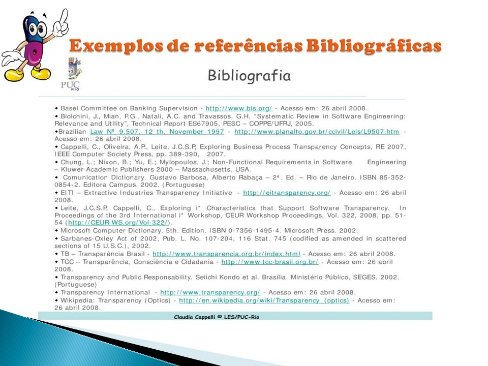 Após a elaboração de qualquer trabalho de pesquisa, deve-se indicar todas as fontes efetivamente utilizadas. Relacionam-se as referências bibliográfic