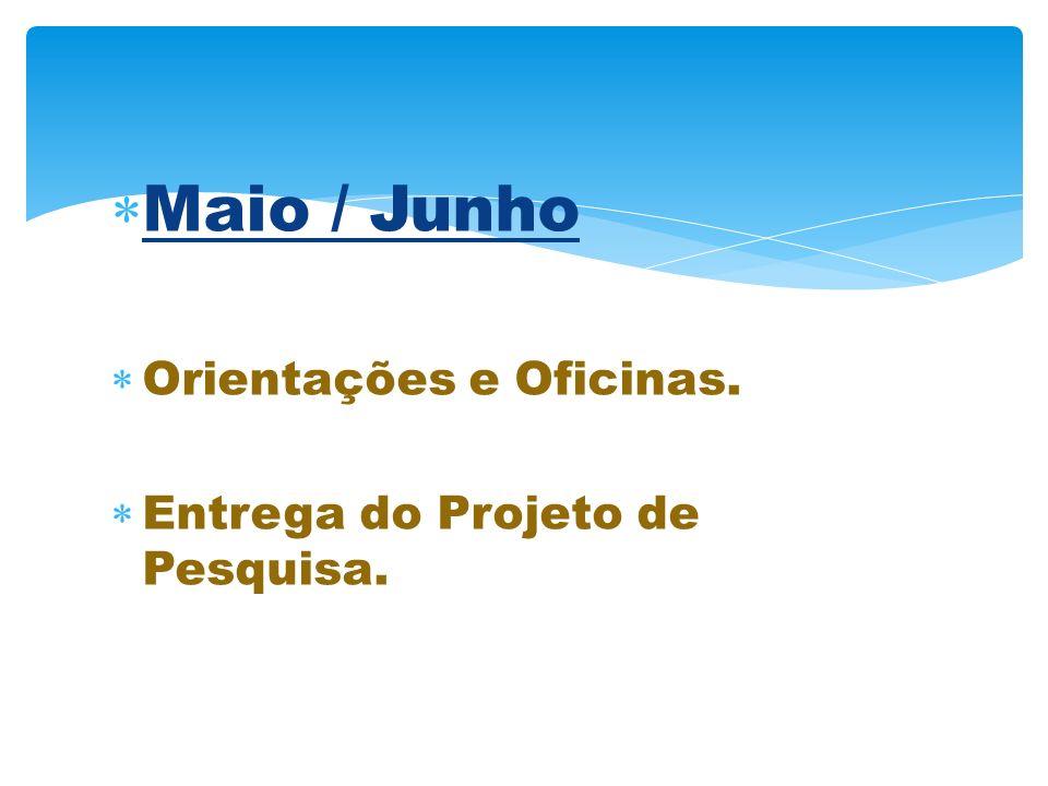 Maio / Junho Orientações e Oficinas. Entrega do Projeto de Pesquisa.