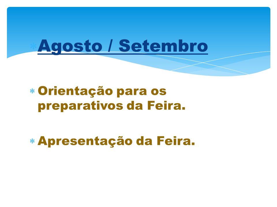 Agosto / Setembro Orientação para os preparativos da Feira. Apresentação da Feira.