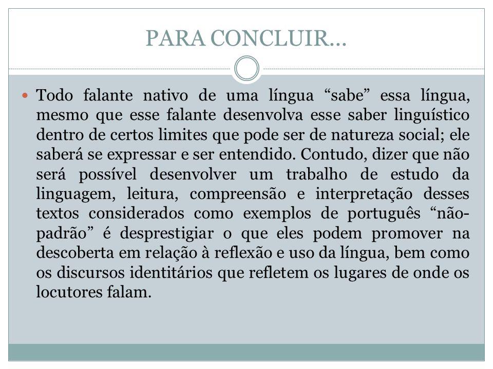 PARA CONCLUIR... Todo falante nativo de uma língua sabe essa língua, mesmo que esse falante desenvolva esse saber linguístico dentro de certos limites