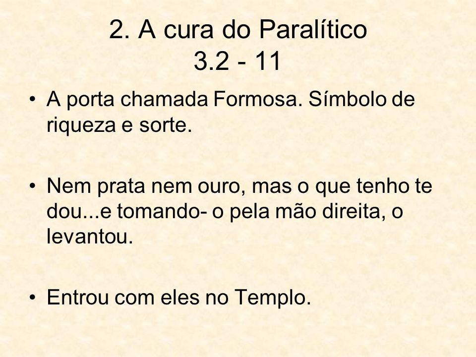 2. A cura do Paralítico 3.2 - 11 A porta chamada Formosa. Símbolo de riqueza e sorte. Nem prata nem ouro, mas o que tenho te dou...e tomando- o pela m