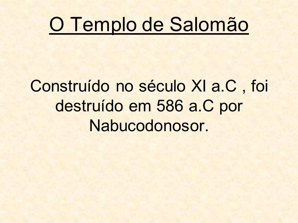 O Templo de Salomão Construído no século XI a.C, foi destruído em 586 a.C por Nabucodonosor.