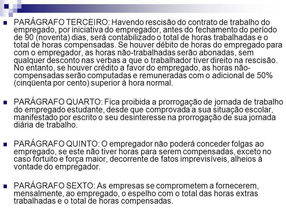 PARÁGRAFO TERCEIRO: Havendo rescisão do contrato de trabalho do empregado, por iniciativa do empregador, antes do fechamento do período de 90 (noventa