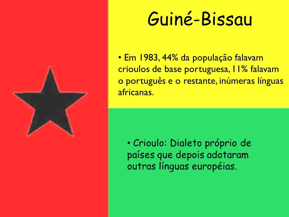 Guiné-Bissau Em 1983, 44% da população falavam crioulos de base portuguesa, 11% falavam o português e o restante, inúmeras línguas africanas. Crioulo: