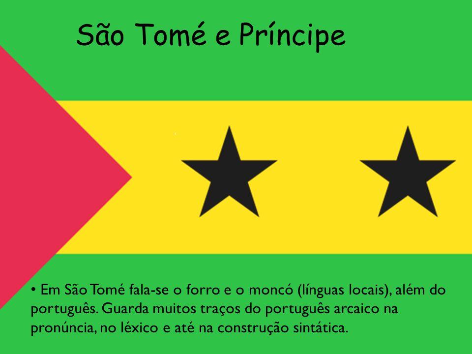 São Tomé e Príncipe Em São Tomé fala-se o forro e o moncó (línguas locais), além do português. Guarda muitos traços do português arcaico na pronúncia,
