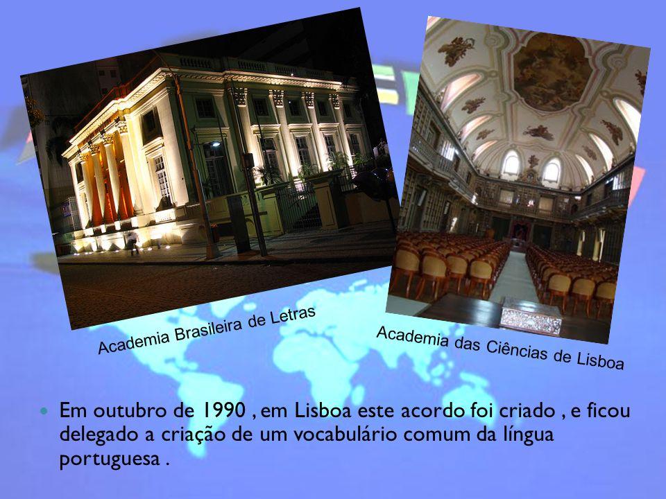 Em outubro de 1990, em Lisboa este acordo foi criado, e ficou delegado a criação de um vocabulário comum da língua portuguesa. Academia das Ciências d