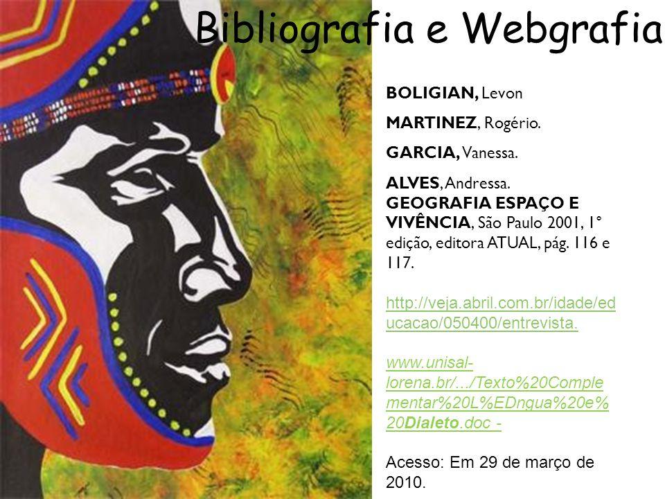 Bibliografia e Webgrafia BOLIGIAN, Levon MARTINEZ, Rogério. GARCIA, Vanessa. ALVES, Andressa. GEOGRAFIA ESPA Ç O E VIVÊNCIA, São Paulo 2001, 1° edição