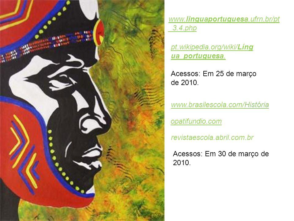 www.linguaportuguesa.ufrn.br/pt _3.4.php pt.wikipedia.org/wiki/Líng ua_portuguesa. Acessos: Em 25 de março de 2010. www.brasilescola.com/HistóriaHistó