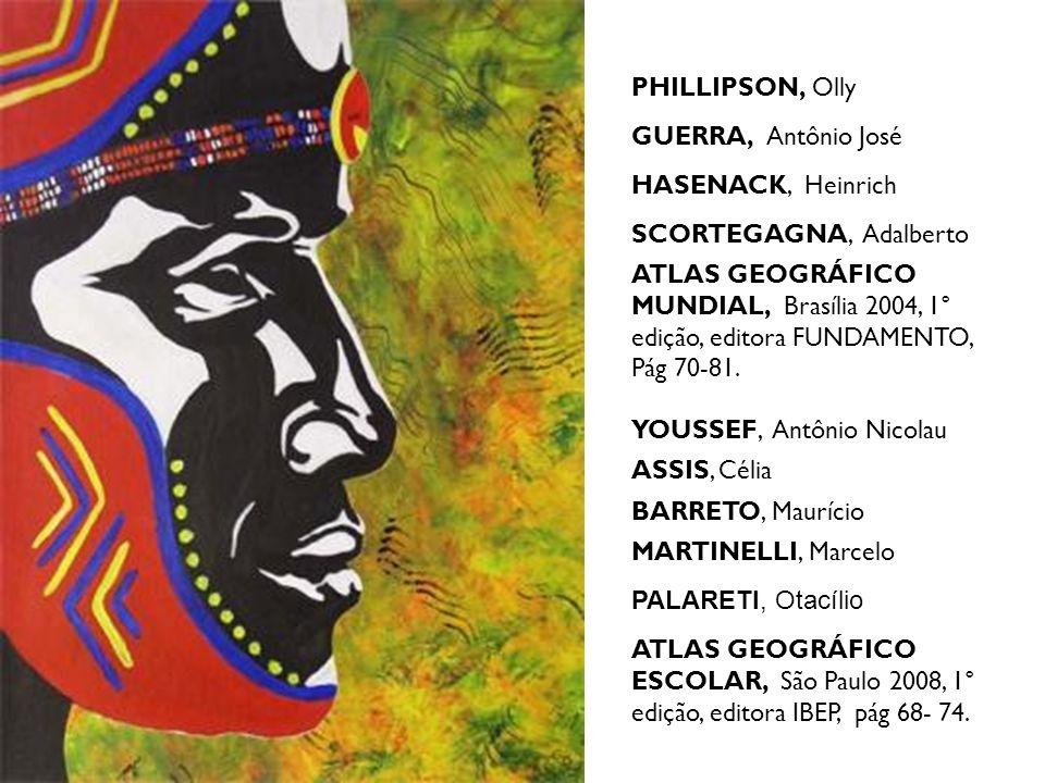 PHILLIPSON, Olly GUERRA, Antônio José HASENACK, Heinrich SCORTEGAGNA, Adalberto ATLAS GEOGRÁFICO MUNDIAL, Brasília 2004, 1° edição, editora FUNDAMENTO