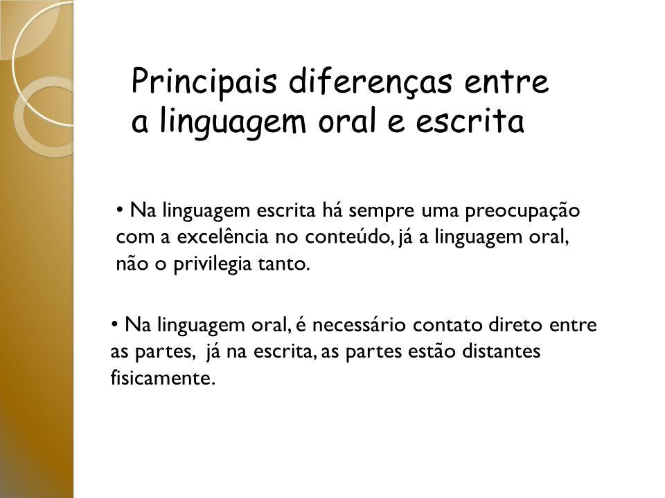 Na linguagem escrita há sempre uma preocupação com a excelência no conteúdo, já a linguagem oral, não o privilegia tanto. Na linguagem oral, é necessá