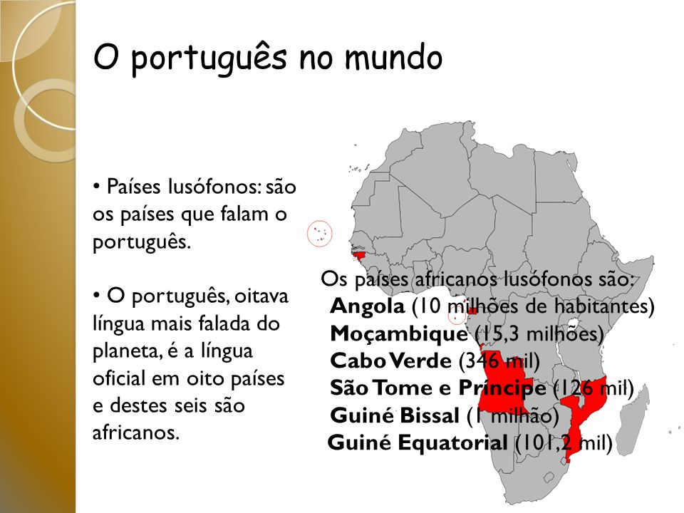 O português no mundo Países lusófonos: são os países que falam o português. O português, oitava língua mais falada do planeta, é a língua oficial em o