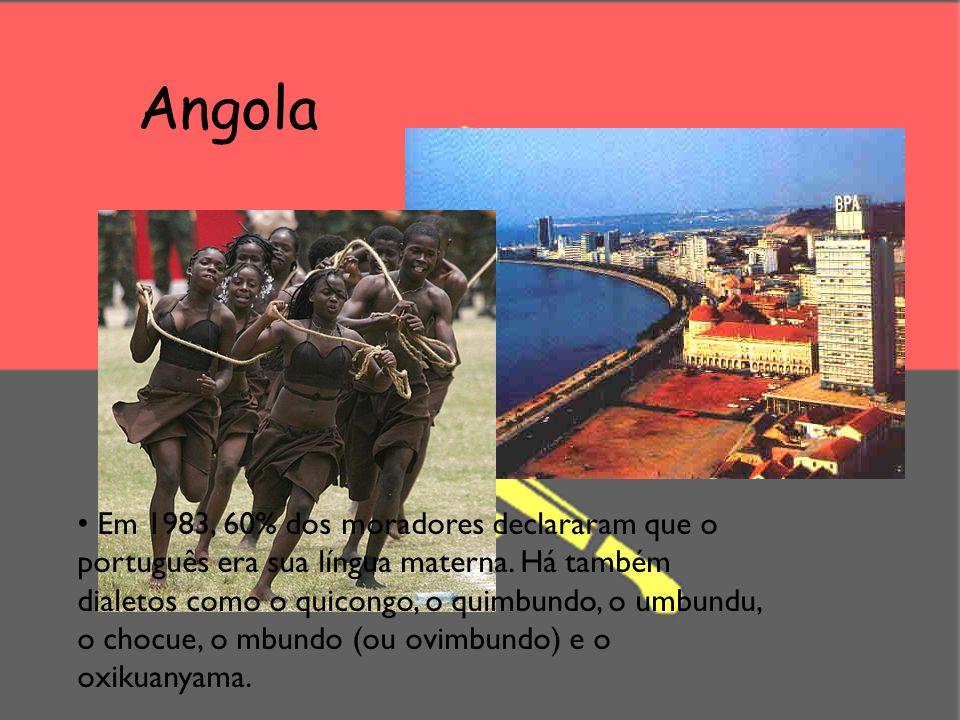 Angola Em 1983, 60% dos moradores declararam que o português era sua língua materna. Há também dialetos como o quicongo, o quimbundo, o umbundu, o cho