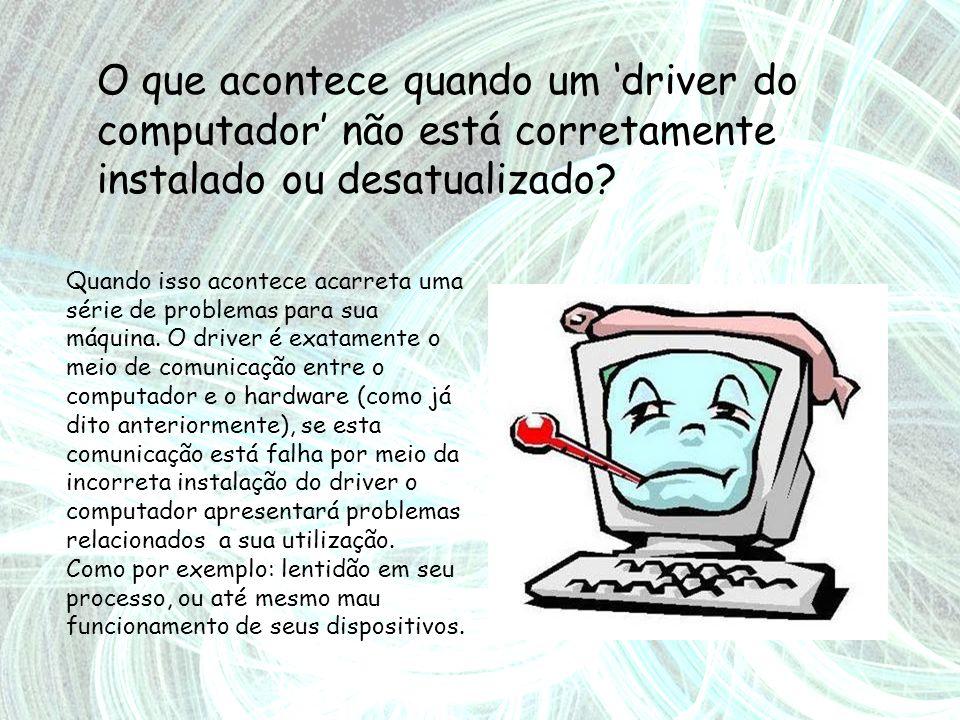 Quais são as situações em que a existência da cópia de segurança dos drivers de seu computador, eles poderão ser úteis.
