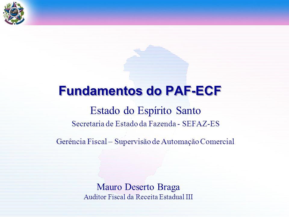 Fundamentos do PAF-ECF Estado do Espírito Santo Secretaria de Estado da Fazenda - SEFAZ-ES Gerência Fiscal – Supervisão de Automação Comercial Mauro D