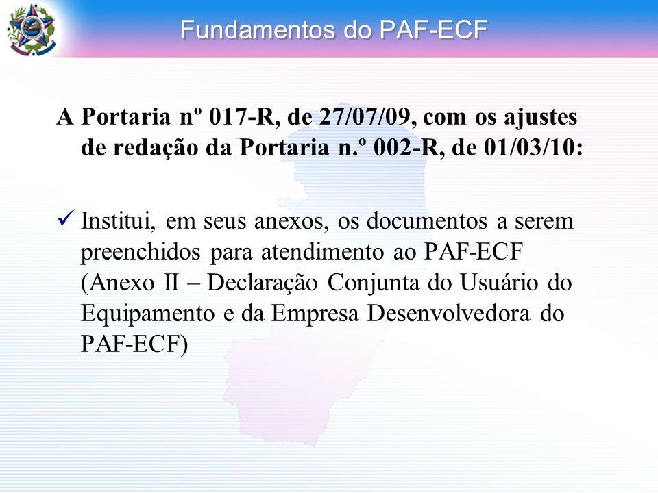 Fundamentos do PAF-ECF A Portaria nº 017-R, de 27/07/09, com os ajustes de redação da Portaria n.º 002-R, de 01/03/10: Institui, em seus anexos, os do