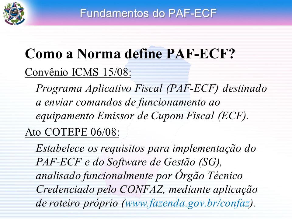 Fundamentos do PAF-ECF Como a Norma define PAF-ECF? Convênio ICMS 15/08: Programa Aplicativo Fiscal (PAF-ECF) destinado a enviar comandos de funcionam