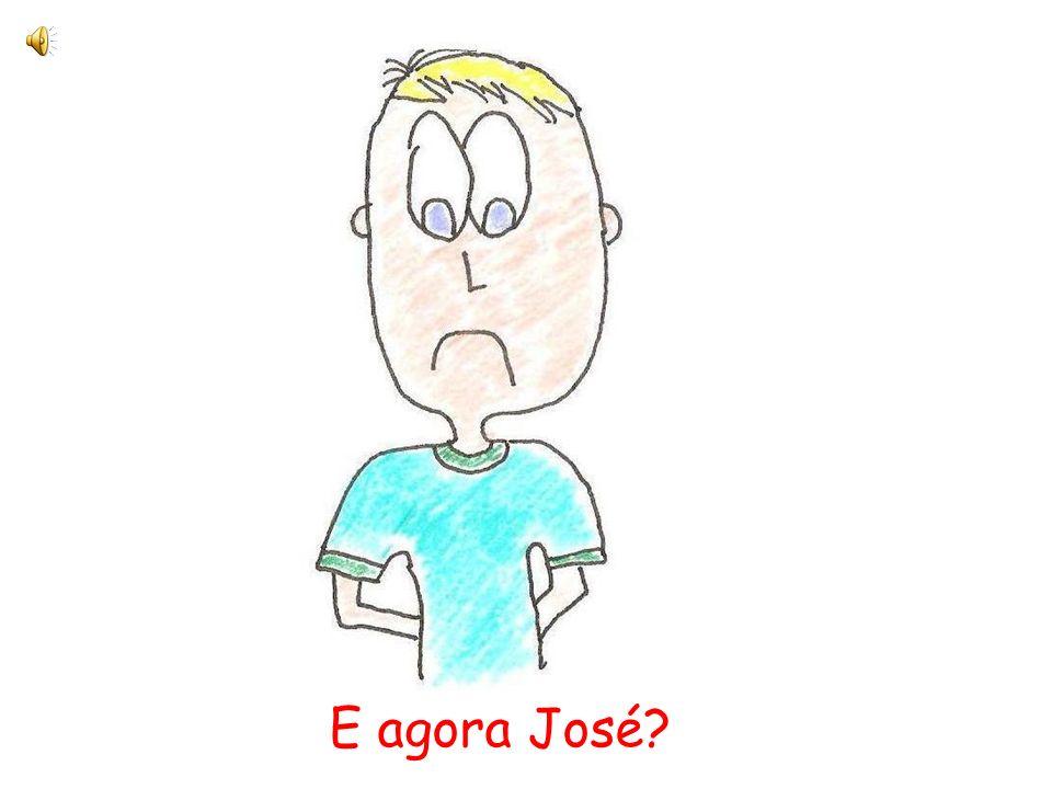 E agora José?