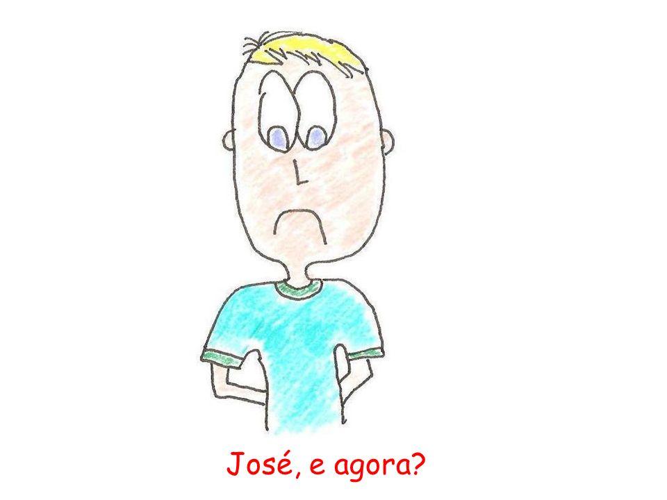 José, e agora?