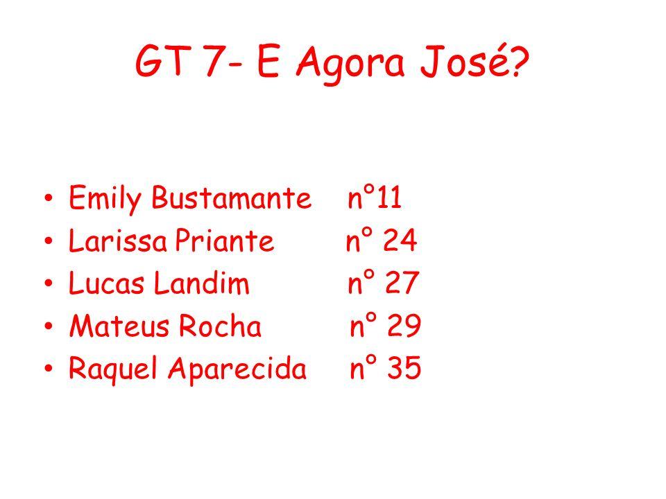 GT 7- E Agora José? Emily Bustamante n°11 Larissa Priante n° 24 Lucas Landim n° 27 Mateus Rocha n° 29 Raquel Aparecida n° 35