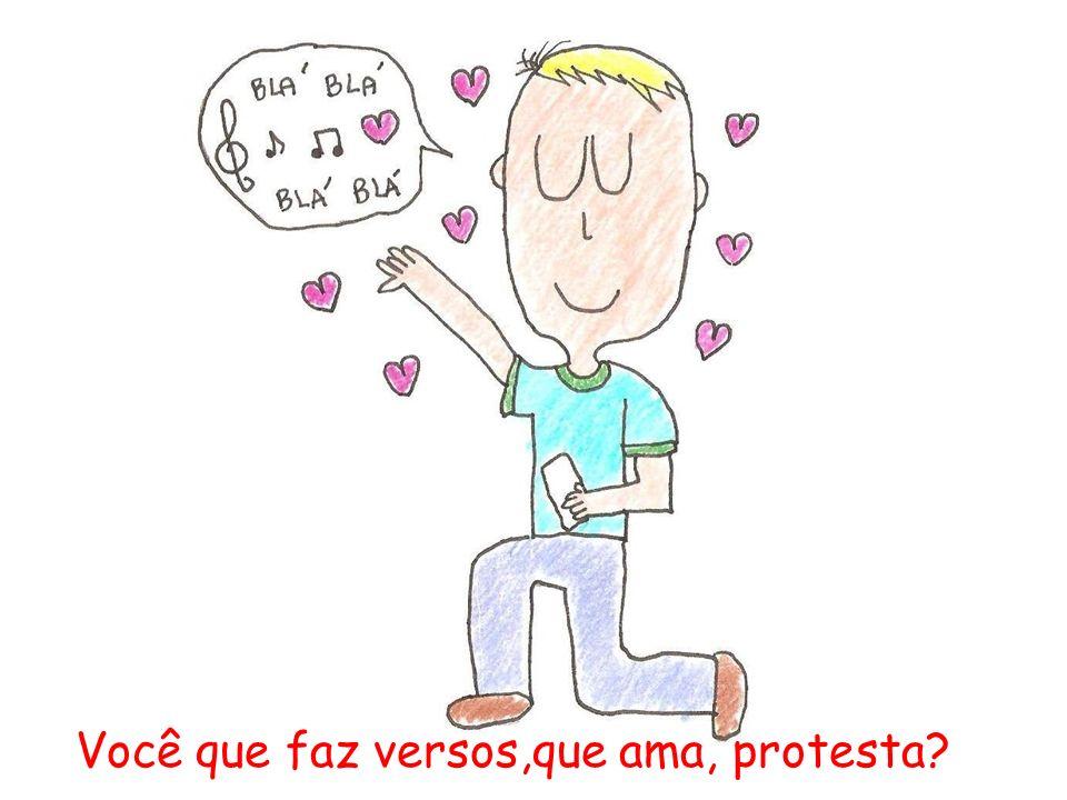 Você que faz versos,que ama, protesta?
