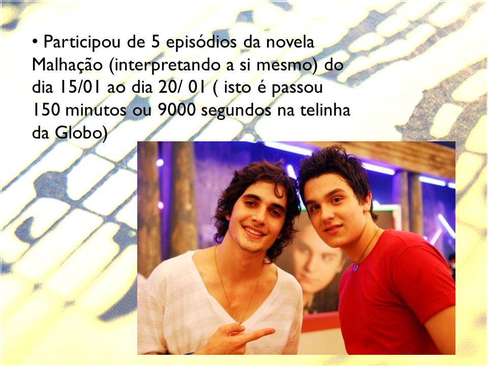 Participou de 5 episódios da novela Malhação (interpretando a si mesmo) do dia 15/01 ao dia 20/ 01 ( isto é passou 150 minutos ou 9000 segundos na tel