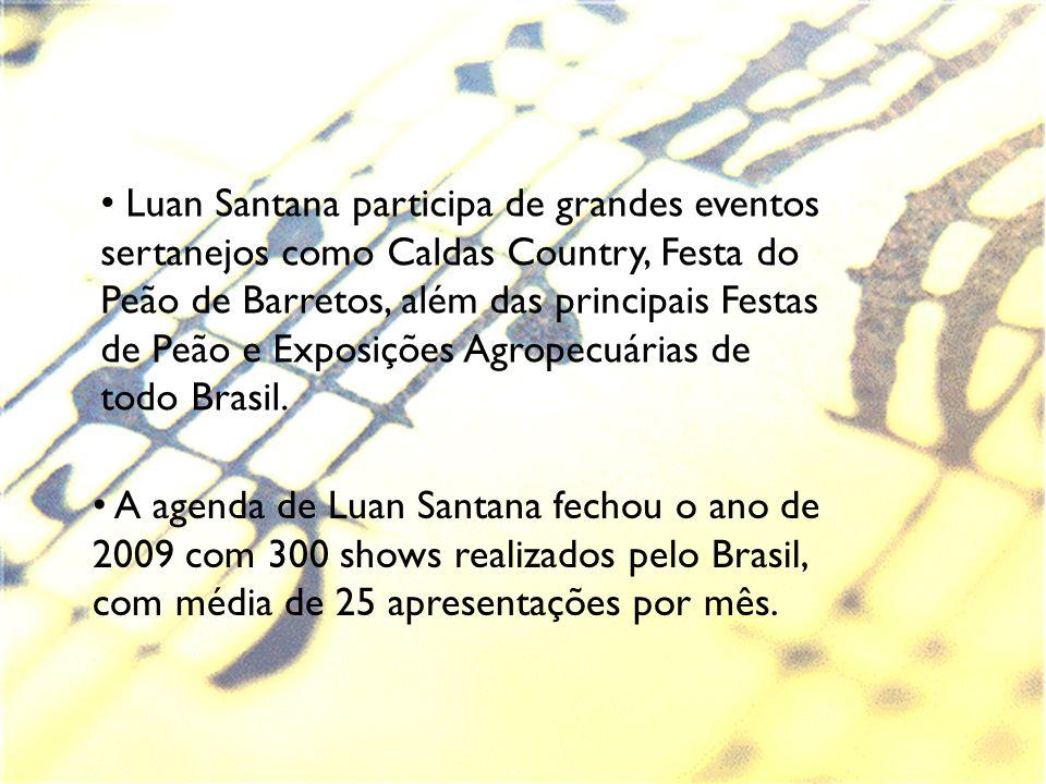 A agenda de Luan Santana fechou o ano de 2009 com 300 shows realizados pelo Brasil, com média de 25 apresentações por mês. Luan Santana participa de g
