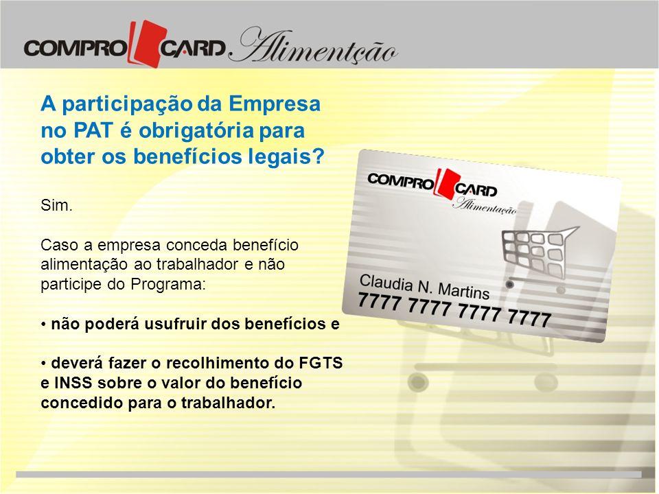 A participação da Empresa no PAT é obrigatória para obter os benefícios legais? Sim. Caso a empresa conceda benefício alimentação ao trabalhador e não