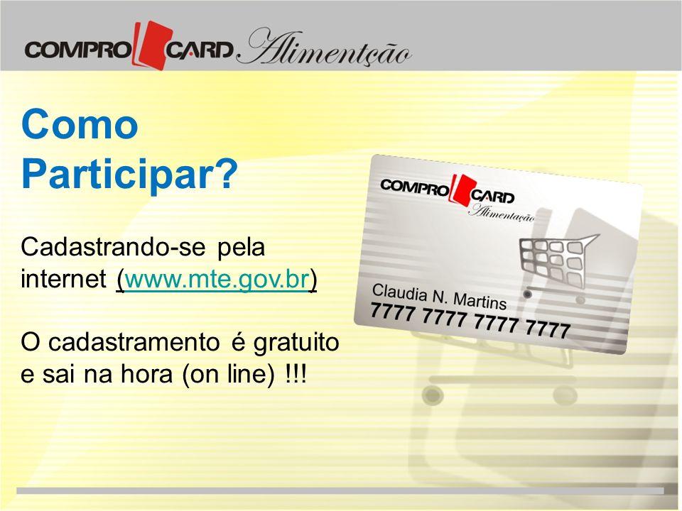 Como Participar? Cadastrando-se pela internet (www.mte.gov.br)www.mte.gov.br O cadastramento é gratuito e sai na hora (on line) !!!