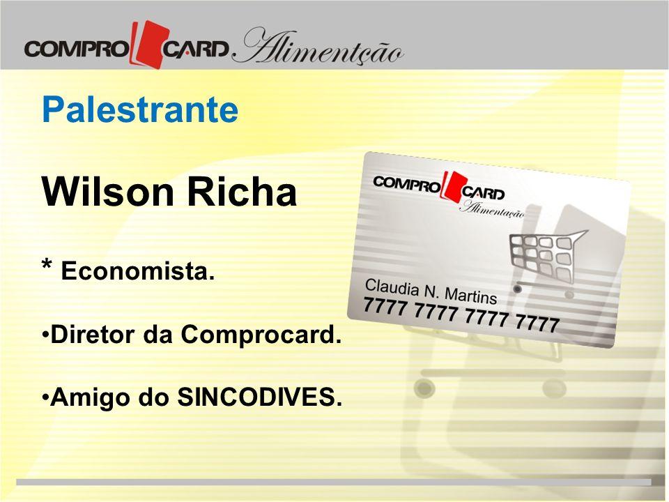 Palestrante Wilson Richa * Economista. Diretor da Comprocard. Amigo do SINCODIVES.