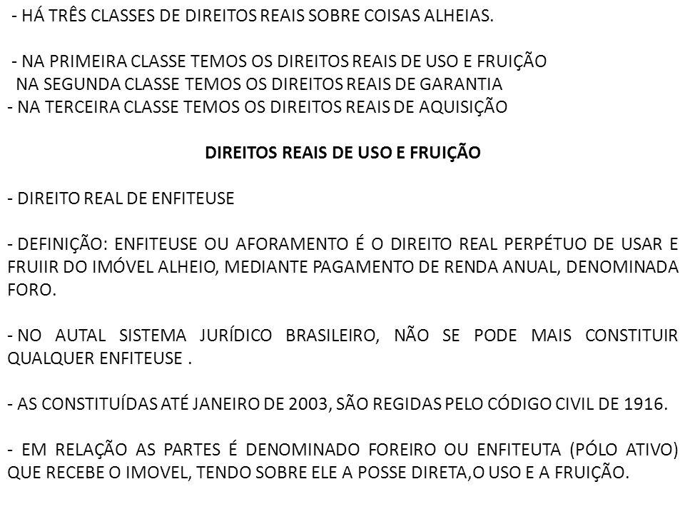 - HÁ TRÊS CLASSES DE DIREITOS REAIS SOBRE COISAS ALHEIAS.
