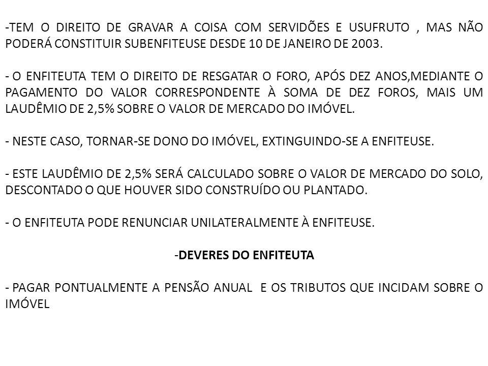 -TEM O DIREITO DE GRAVAR A COISA COM SERVIDÕES E USUFRUTO, MAS NÃO PODERÁ CONSTITUIR SUBENFITEUSE DESDE 10 DE JANEIRO DE 2003.