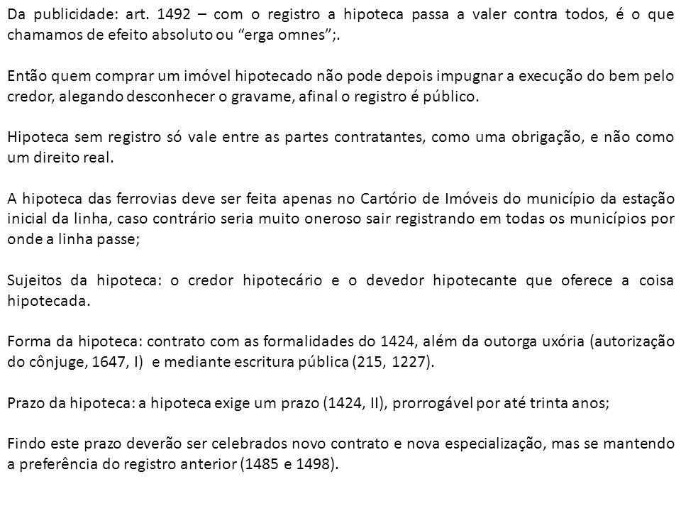 Da publicidade: art. 1492 – com o registro a hipoteca passa a valer contra todos, é o que chamamos de efeito absoluto ou erga omnes;. Então quem compr