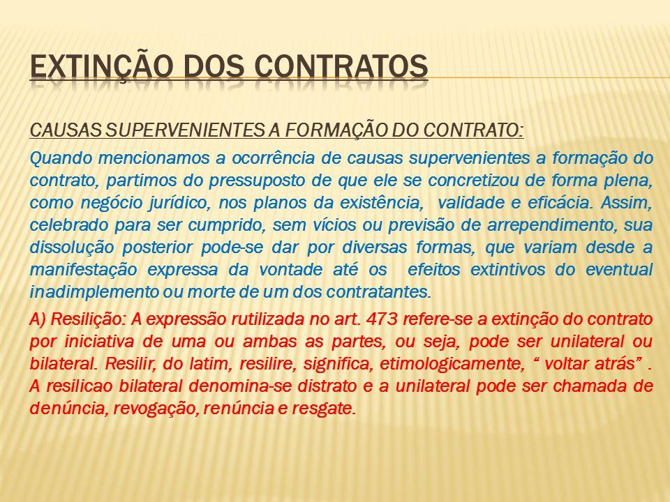 CAUSAS SUPERVENIENTES A FORMAÇÃO DO CONTRATO: Quando mencionamos a ocorrência de causas supervenientes a formação do contrato, partimos do pressuposto