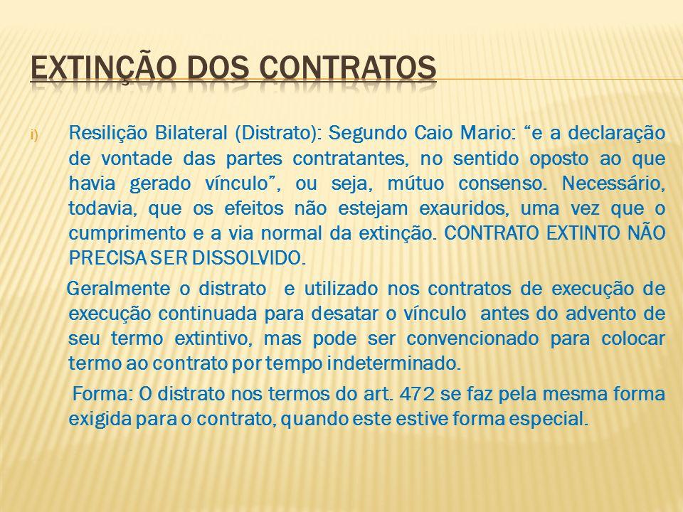 i) Resilição Bilateral (Distrato): Segundo Caio Mario: e a declaração de vontade das partes contratantes, no sentido oposto ao que havia gerado víncul