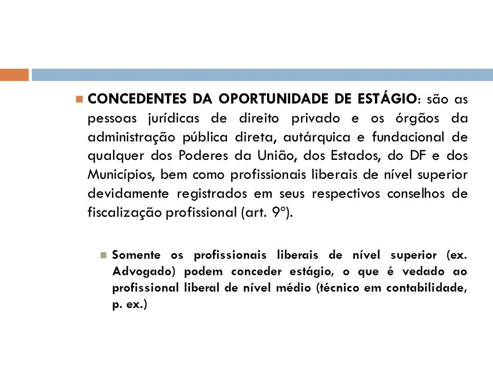 CONCEDENTES DA OPORTUNIDADE DE ESTÁGIO: são as pessoas jurídicas de direito privado e os órgãos da administração pública direta, autárquica e fundacio