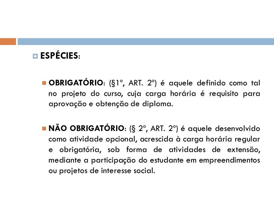 ESPÉCIES: OBRIGATÓRIO: (§1º, ART. 2º) é aquele definido como tal no projeto do curso, cuja carga horária é requisito para aprovação e obtenção de dipl