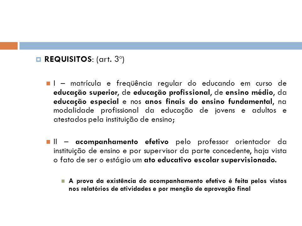 REQUISITOS: (art. 3º) I – matrícula e freqüência regular do educando em curso de educação superior, de educação profissional, de ensino médio, da educ