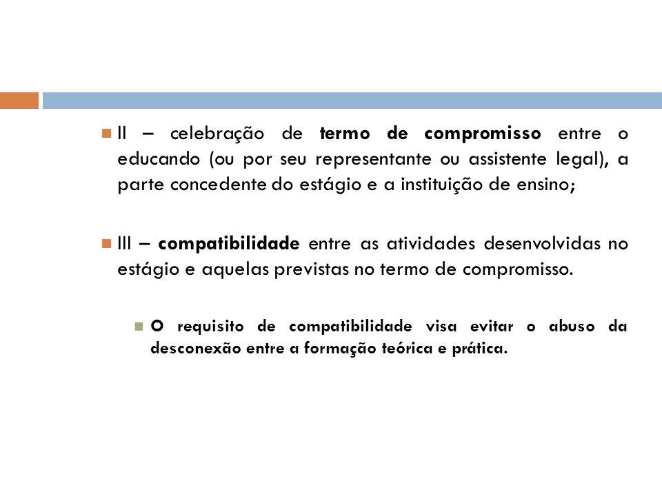 II – celebração de termo de compromisso entre o educando (ou por seu representante ou assistente legal), a parte concedente do estágio e a instituição