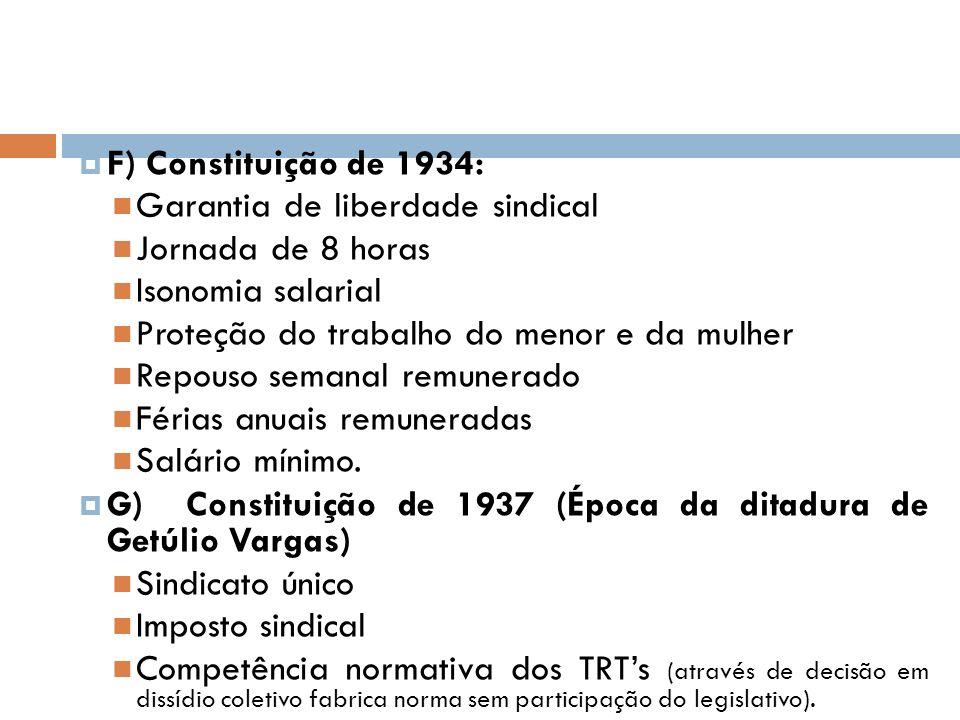 F) Constituição de 1934: Garantia de liberdade sindical Jornada de 8 horas Isonomia salarial Proteção do trabalho do menor e da mulher Repouso semanal